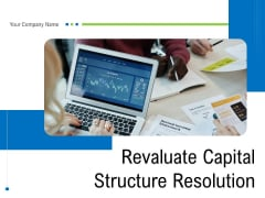 Revaluate Capital Structure Resolution Ppt PowerPoint Presentation Complete Deck With Slides