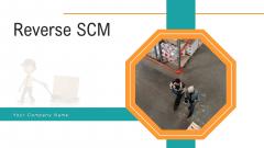 Reverse SCM Ppt PowerPoint Presentation Complete Deck With Slides