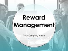 Reward Management Ppt PowerPoint Presentation Complete Deck With Slides