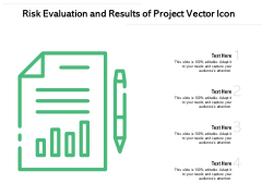 Risk Evaluation And Results Of Project Vector Icon Ppt PowerPoint Presentation File Model PDF