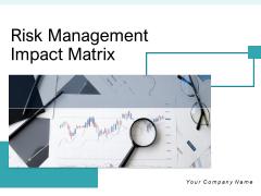 Risk Management Impact Matrix Knowledge Ppt PowerPoint Presentation Complete Deck