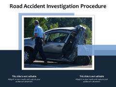 Road Accident Investigation Procedure Ppt PowerPoint Presentation Summary Graphics Design PDF