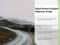 Road Ahead Isolated Highway Image Ppt PowerPoint Presentation Portfolio Visual Aids PDF