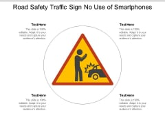 Road Safety Traffic Sign No Use Of Smartphones Ppt PowerPoint Presentation Portfolio Graphics Example