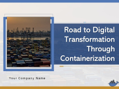 Road To Digital Transformation Through Containerization Ppt PowerPoint Presentation Complete Deck With Slides