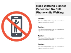 Road Warning Sign For Pedestrian No Cell Phone While Walking Ppt PowerPoint Presentation Show