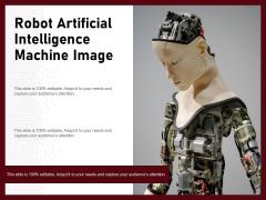 Robot Artificial Intelligence Machine Image Ppt PowerPoint Presentation File Professional PDF
