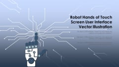 Robot Hands Of Touch Screen User Interface Vector Illustration Ppt Infographic Template Ideas PDF