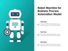 Robot Machine For Business Process Automation Model Ppt PowerPoint Presentation File Infographics PDF