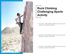 Rock Climbing Challenging Sports Activity Ppt PowerPoint Presentation Ideas Aids