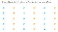 Role Of Logistics Strategy In Production Icons Slide Icons PDF