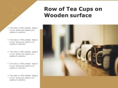 Row Of Tea Cups On Wooden Surface Ppt PowerPoint Presentation Gallery Icon PDF