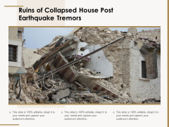 Ruins Of Collapsed House Post Earthquake Tremors Ppt PowerPoint Presentation Infographic Template Clipart Images PDF