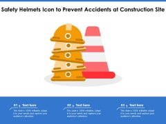 Safety Helmets Icon To Prevent Accidents At Construction Site Ppt PowerPoint Presentation Pictures Rules PDF