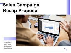 Sales Campaign Recap Proposal Ppt PowerPoint Presentation Complete Deck With Slides