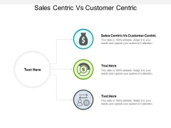 Sales Centric Vs Customer Centric Ppt PowerPoint Presentation Layouts Deck Cpb