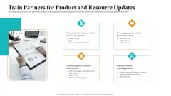 Sales Facilitation Partner Management Train Partners For Product And Resource Updates Demonstration PDF