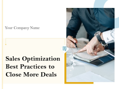 Sales Optimization Best Practices To Close More Deals Ppt PowerPoint Presentation Complete Deck With Slides