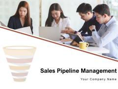 Sales Pipeline Management Business Marketing Ppt PowerPoint Presentation Complete Deck