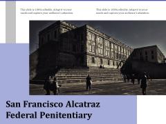 San Francisco Alcatraz Federal Penitentiary Ppt PowerPoint Presentation Pictures Skills PDF