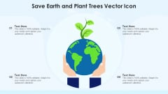 Save Earth And Plant Trees Vector Icon Ppt PowerPoint Presentation Icon Files PDF