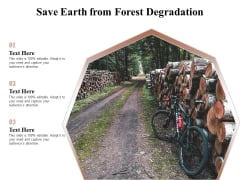 Save Earth From Forest Degradation Ppt PowerPoint Presentation Model Visual Aids PDF