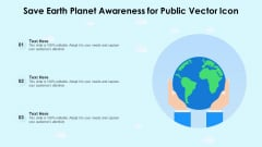Save Earth Planet Awareness For Public Vector Icon Ppt PowerPoint Presentation Gallery Graphics Download PDF
