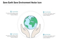 Save Earth Save Environment Vector Icon Ppt PowerPoint Presentation Gallery Grid PDF