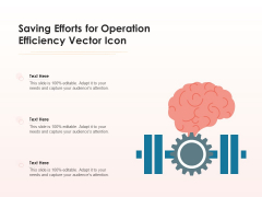 Saving Efforts For Operation Efficiency Vector Icon Ppt PowerPoint Presentation Styles Infographic Template PDF