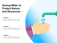 Saving Water To Protect Nature And Resources Ppt PowerPoint Presentation File Layouts PDF