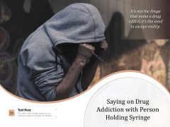 Saying On Drug Addiction With Person Holding Syringe Ppt PowerPoint Presentation Gallery Show PDF