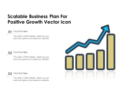 Scalable Business Plan For Positive Growth Vector Icon Ppt PowerPoint Presentation Portfolio Show PDF