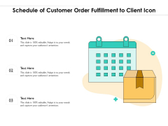 Schedule Of Customer Order Fulfillment To Client Icon Ppt PowerPoint Presentation File Shapes PDF