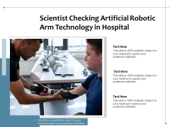 Scientist Checking Artificial Robotic Arm Technology In Hospital Ppt PowerPoint Presentation Model Gallery PDF