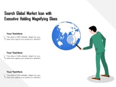 Search Global Market Icon With Executive Holding Magnifying Glass Ppt PowerPoint Presentation Styles Gridlines PDF