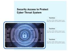 Security Access To Protect Cyber Threat System Ppt PowerPoint Presentation Visual Aids Diagrams PDF