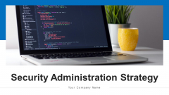 Security Administration Strategy Security Ppt PowerPoint Presentation Complete Deck With Slides