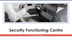 Security Functioning Centre Ppt PowerPoint Presentation Complete Deck With Slides
