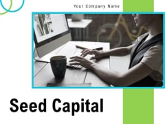 Seed Capital Ppt PowerPoint Presentation Complete Deck With Slides