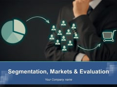 Segmentation Markets And Evaluation Ppt PowerPoint Presentation Complete Deck With Slides
