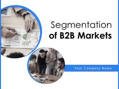 Segmentation Of B2B Markets Ppt PowerPoint Presentation Complete Deck With Slides