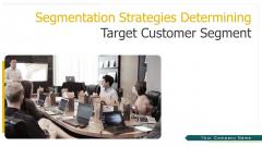 Segmentation Strategies Determining Target Customer Segment Ppt PowerPoint Presentation Complete With Slides