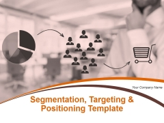 Segmentation Targeting And Positioning Ppt PowerPoint Presentation Complete Deck With Slides