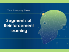 Segments Of Reinforcement Learning Ppt PowerPoint Presentation Complete Deck With Slides