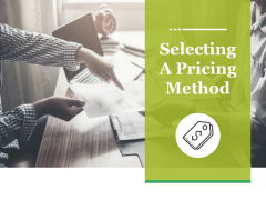 Selecting A Pricing Method Ppt PowerPoint Presentation Outline Outfit
