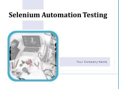 Selenium Automation Testing Ppt PowerPoint Presentation Complete Deck With Slides