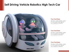 Self Driving Vehicle Robotics High Tech Car Ppt PowerPoint Presentation Slides Layout Ideas PDF