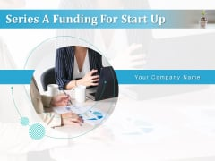 Series A Funding For Start Up Ppt PowerPoint Presentation Complete Deck With Slides