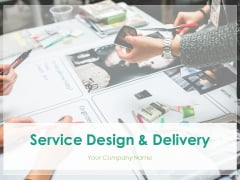 Service Design And Delivery Ppt PowerPoint Presentation Complete Deck With Slides