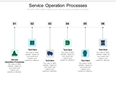 Service Operation Processes Ppt PowerPoint Presentation Infographics Infographics Cpb Pdf